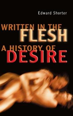 Written in the Flesh - A History of Desire (Hardcover, New): Edward Shorter