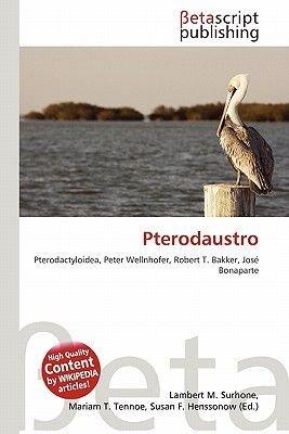 Pterodaustro (Paperback): Lambert M. Surhone, Mariam T. Tennoe, Susan F. Henssonow