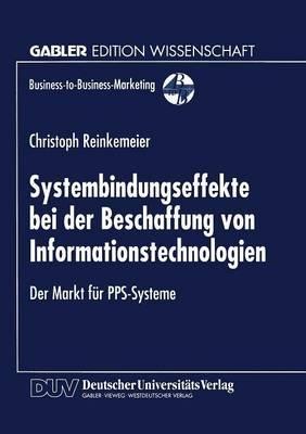 Systembindungseffekte Bei Der Beschaffung Von Informationstechnologien - Der Markt Fur Pps-Systeme (German, Paperback, 1998):...