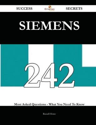 Siemens 242 Success Secrets - 242 Most Asked Questions on Siemens - What You Need to Know (Paperback): Russell Howe