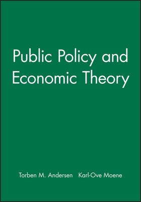 Public Policy and Economic Theory (Paperback): Torben M. Andersen, Karl Ove Moene