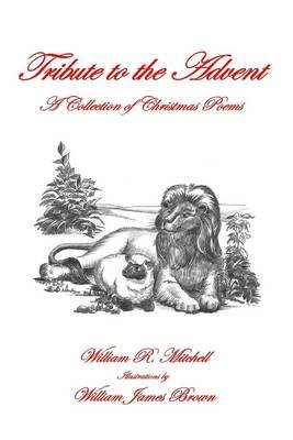 Tribute to the Advent: A Collection of Christmas Poems (Electronic book text): William James Brown, William R Mitchell
