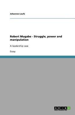 Robert Mugabe - Struggle, Power and Manipulation (Paperback): Johannes Laufs