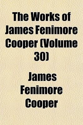 The Works of James Fenimore Cooper (Volume 30) (Paperback): James Fenimore Cooper