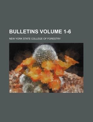 Bulletins Volume 1-6 (Paperback): New York State College of Forestry