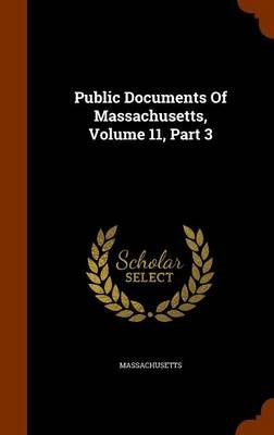 Public Documents of Massachusetts, Volume 11, Part 3 (Hardcover): Massachusetts