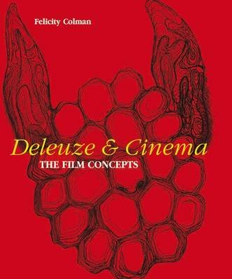 Deleuze and Cinema - The Film Concepts (Paperback): Felicity Colman