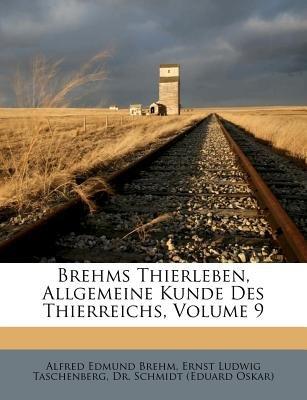 Brehms Thierleben, Allgemeine Kunde Des Thierreichs, Volume 9 (German, Paperback): Alfred Edmund 1829-1884 Brehm