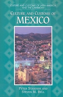 Culture and Customs of Mexico (Paperback): Peter Standish, Steven M. Bell