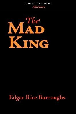 The Mad King (Paperback): Edgar Rice Burroughs