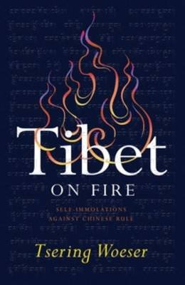 Tibet on Fire - Self-Immolations Against Chinese Rule (Paperback): Tsering Woeser