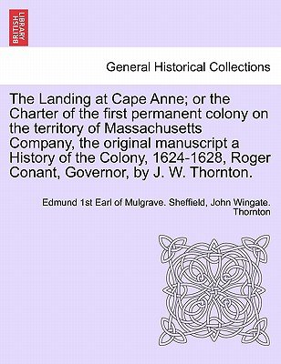 The Landing at Cape Anne; Or the Charter of the First Permanent Colony on the Territory of Massachusetts Company, the Original...