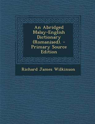 An Abridged Malay-English Dictionary (Romanised). - Primary Source Edition (Paperback): Richard James Wilkinson