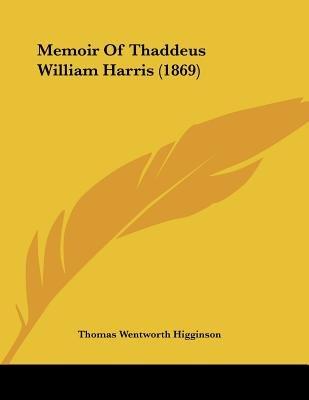 Memoir of Thaddeus William Harris (1869) (Paperback): Thomas Wentworth Higginson
