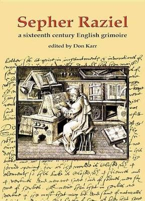 Sepher Raziel: Liber Salomonis - A Sixteenth Century English Grimoire (Hardcover): Don Karr