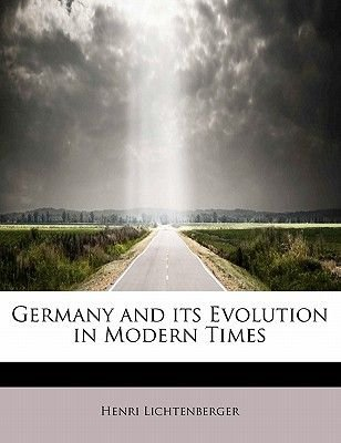 Germany and Its Evolution in Modern Times (Paperback): Henri Lichtenberger