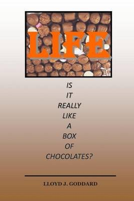 Life Is It Really Like a Box of Chocolates? (Paperback): MR Loyd J Goddard