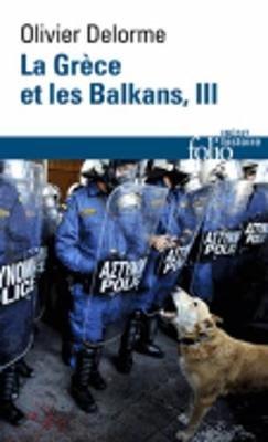 La Grece Et Les Balkans III (French, Paperback): Olivier Delorme