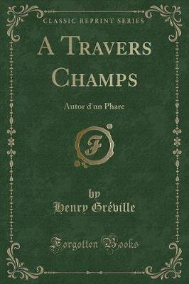 A Travers Champs - Autor d'Un Phare (Classic Reprint) (French, Paperback): Henry Greville