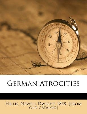 German Atrocities (Paperback): Newell Dwight 1858- [From Old C Hillis