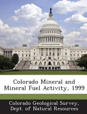 Colorado Mineral and Mineral Fuel Activity, 1999 (Paperback): Dept Of Nat Colorado Geological Survey