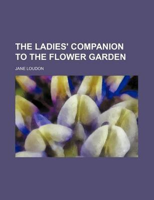 The Ladies' Companion to the Flower Garden (Paperback): Jane Loudon