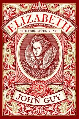 Elizabeth - The Forgotten Years (Hardcover): John Guy