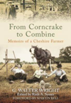 From Corncrake to Combine - Memoirs of a Cheshire Farmer (Paperback, illustrated edition): Walter G. Wright