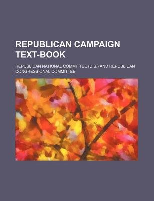 Republican Campaign Text-Book (Paperback): Republican National Committee