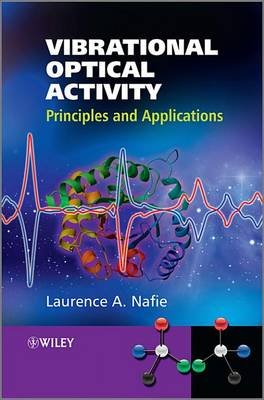 Vibrational Optical Activity - Principles and Applications (Electronic book text, 1st edition): Laurence A Nafie
