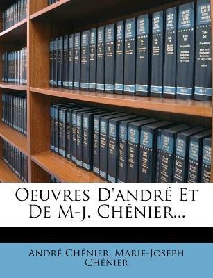 Oeuvres D'Andre Et de M-J. Chenier... (French, Paperback): Andr Chnier, Marie Joseph Chnier, Andre Chenier, Marie Joseph...