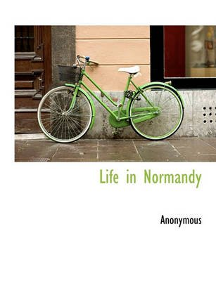 Life in Normandy (Paperback): Anonymous