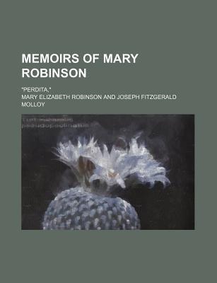 Memoirs of Mary Robinson; Perdita, (Paperback): Mary Elizabeth Robinson