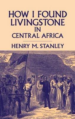 How I Found Livingstone in Central (Hardcover): Stanley