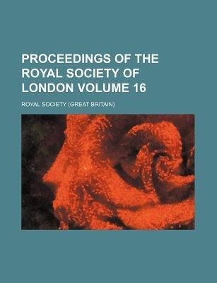 Proceedings of the Royal Society of London Volume 16 (Paperback): Royal Society