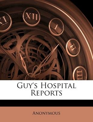 Guy's Hospital Reports (Paperback): Anonymous