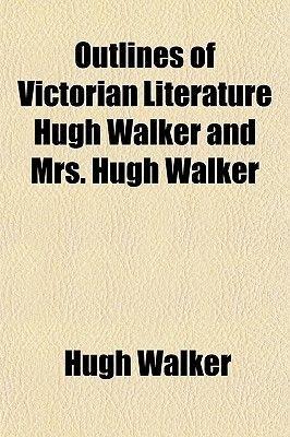 Outlines of Victorian Literature Hugh Walker and Mrs. Hugh Walker (Paperback): Hugh Walker