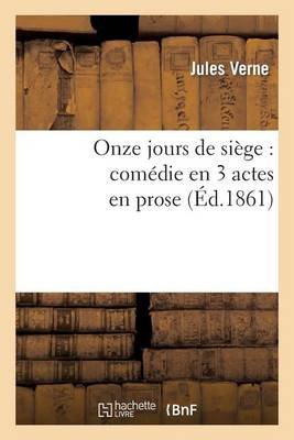 Onze Jours de Siege: Comedie En 3 Actes En Prose (French, Paperback): Jules Verne, Charles Wallut