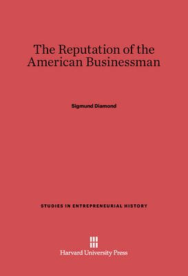 The Reputation of the American Businessman (Electronic book text): Sigmund Diamond