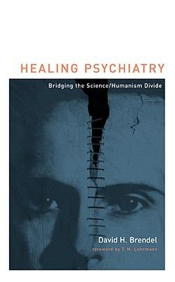 Healing Psychiatry - Bridging the Science/Humanism Divide (Paperback): David H Brendel