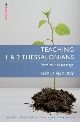 Teaching 1 & 2 Thessalonians - From Text to Message (Paperback): Angus Macleay
