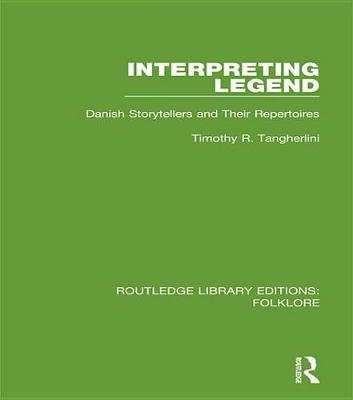 Interpreting Legend - Danish Storytellers and their Repertoires (Electronic book text): Timothy R Tangherlini