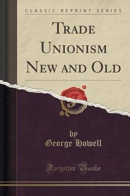 Trade Unionism New and Old (Classic Reprint) (Paperback): George Howell