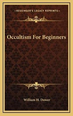 Occultism for Beginners (Hardcover): William H. Dower