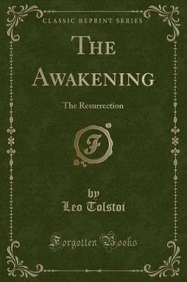 The Awakening - The Resurrection (Classic Reprint) (Paperback): Leo Nikolayevich Tolstoy
