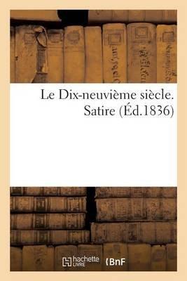 Le Dix-Neuvieme Siecle. Satire (Ed.1836) (French, Paperback): Sans Auteur