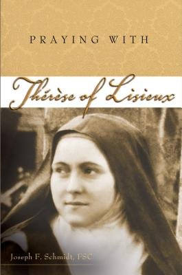 Praying with Therese of Lisieux (Paperback): Joseph F. Schmidt