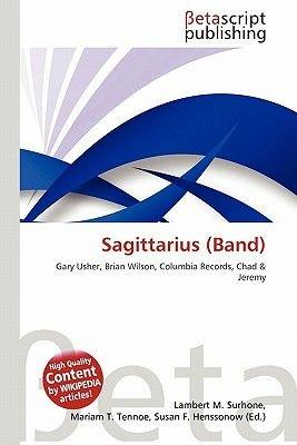 Sagittarius (Band) (Paperback): Lambert M. Surhone, Mariam T. Tennoe, Susan F. Henssonow