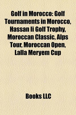 Golf in Morocco - Golf Tournaments in Morocco, Hassan II Golf Trophy, Moroccan Classic, Alps Tour, Moroccan Open, Lalla Meryem...