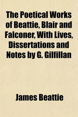 The Poetical Works of Beattie, Blair and Falconer, with Lives, Dissertations and Notes by G. Gilfillan (Paperback): James...